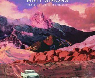 MATT SIMONS – MADE IT OUT ALRIGHT