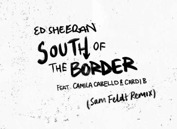 ED SHEERAN FEAT CAMILA CABELLO & CARDI B – SOUTH OF THE BORDER